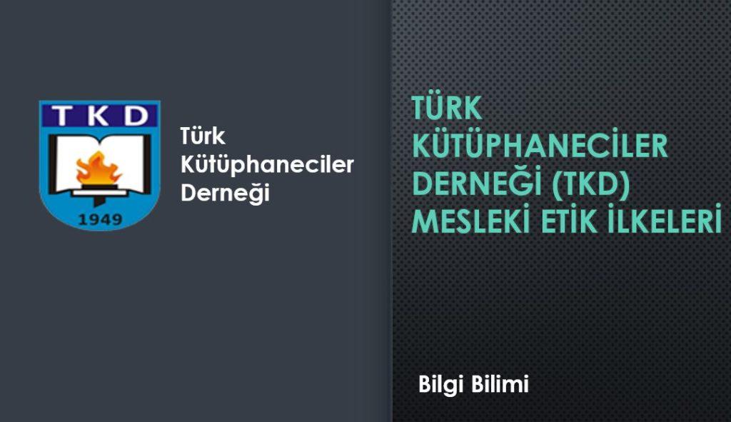 Türk Kütüphaneciler Derneği Etik İlkeleri