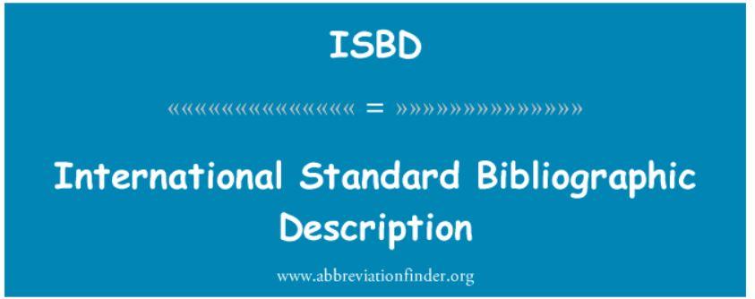 ISBD ( Uluslararası Standart Bibliyografik Tanımlama )